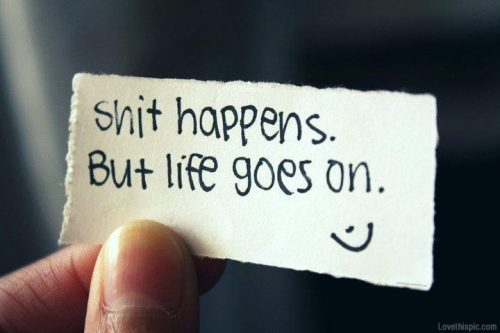 Shit Happens But Life Goes On